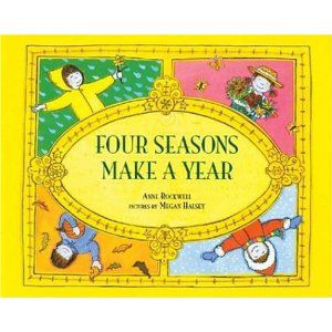 Four Seasons Make a Year by Anne Rockwell and illustrated by Megan Halsey